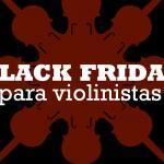 Ofertas por Black Friday de nuestras tiendas de violines favoritas.
