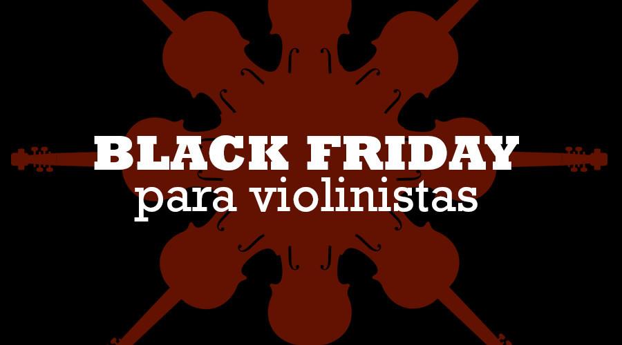 Evento expirado:Ofertas por Black Friday de nuestras tiendas de violines favoritas.
